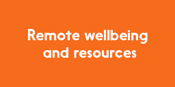 The image has an orange background, and reads Remote Wellbeing and Resources in white colour